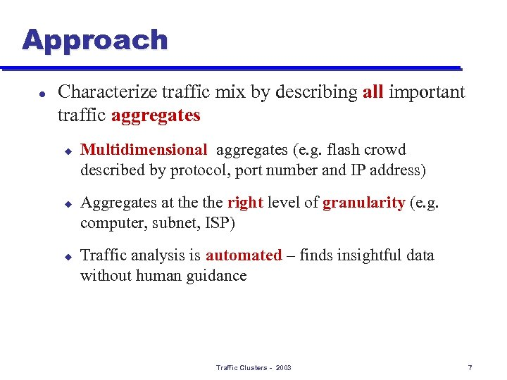 Approach l Characterize traffic mix by describing all important traffic aggregates u u u