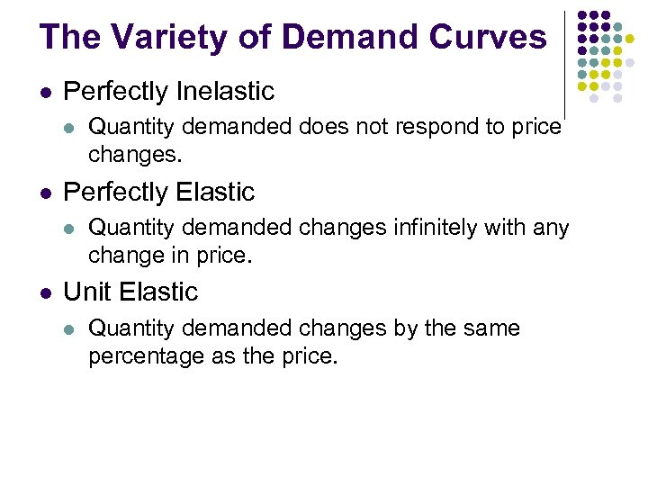 The Variety of Demand Curves l Perfectly Inelastic l l Perfectly Elastic l l