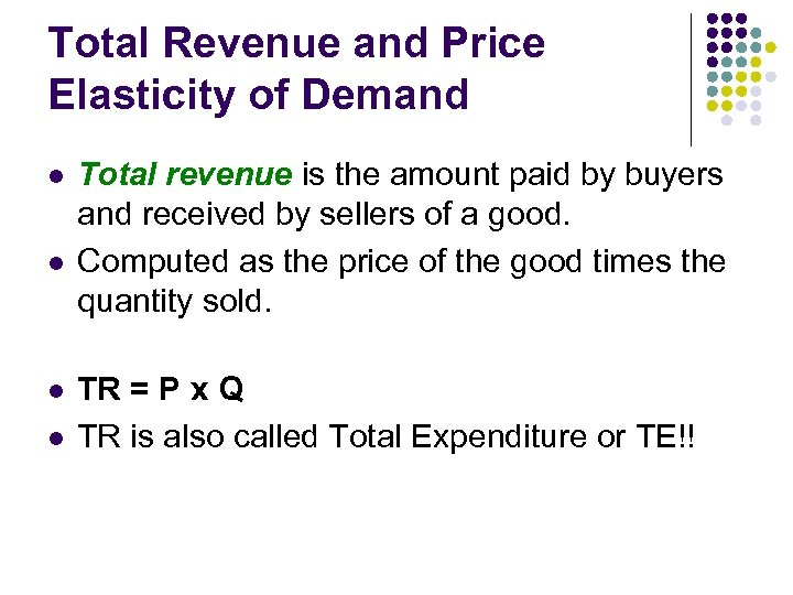 Total Revenue and Price Elasticity of Demand l l Total revenue is the amount