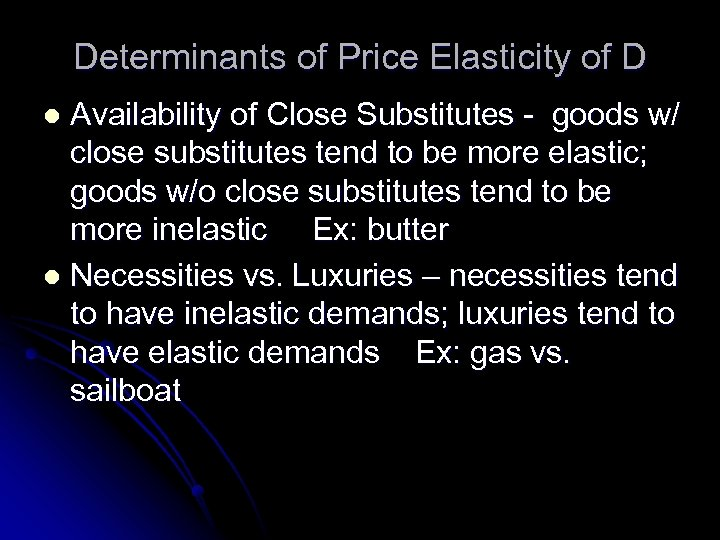Determinants of Price Elasticity of D Availability of Close Substitutes - goods w/ close