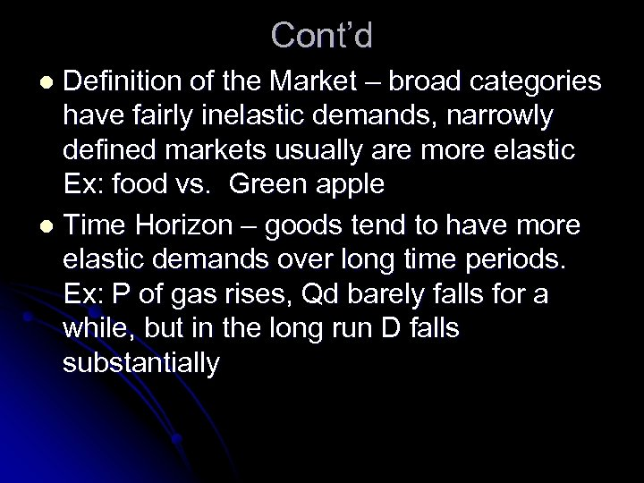 Cont'd Definition of the Market – broad categories have fairly inelastic demands, narrowly defined
