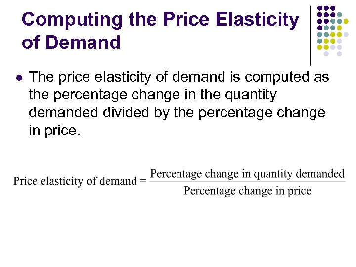 Computing the Price Elasticity of Demand l The price elasticity of demand is computed