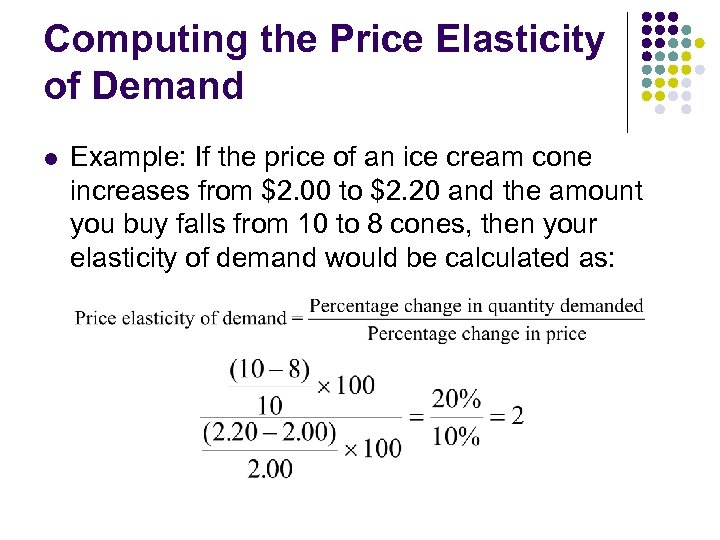 Computing the Price Elasticity of Demand l Example: If the price of an ice