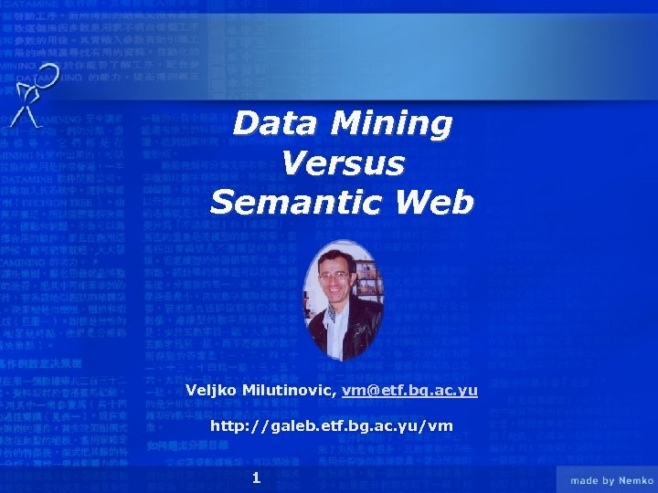Data Mining Versus Semantic Web Veljko Milutinovic, vm@etf. bg. ac. yu http: //galeb. etf.