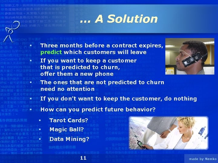 … A Solution § Three months before a contract expires, predict which customers will