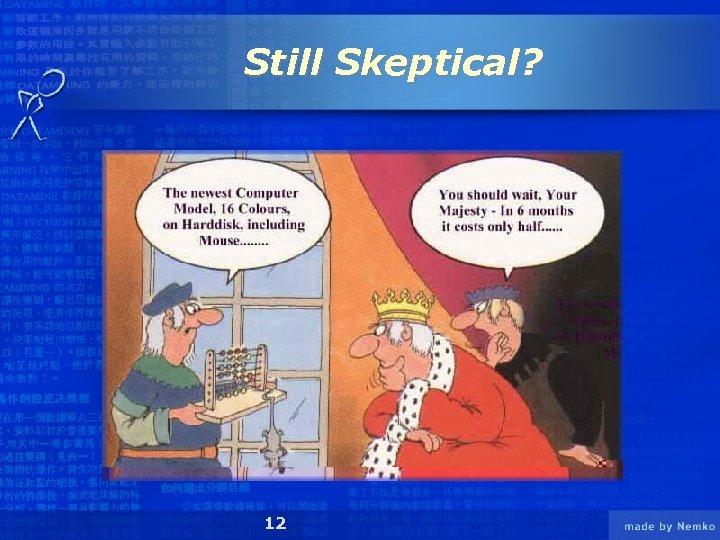 Still Skeptical? 12