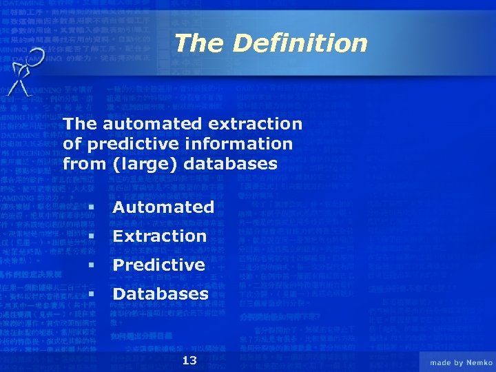 The Definition The automated extraction of predictive information from (large) databases § Automated §