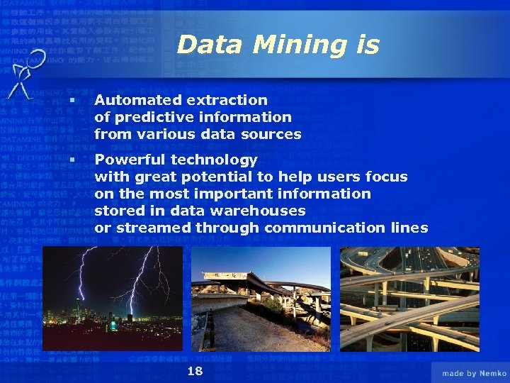Data Mining is § Automated extraction of predictive information from various data sources §