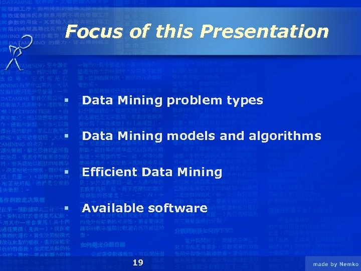 Focus of this Presentation § Data Mining problem types § Data Mining models and