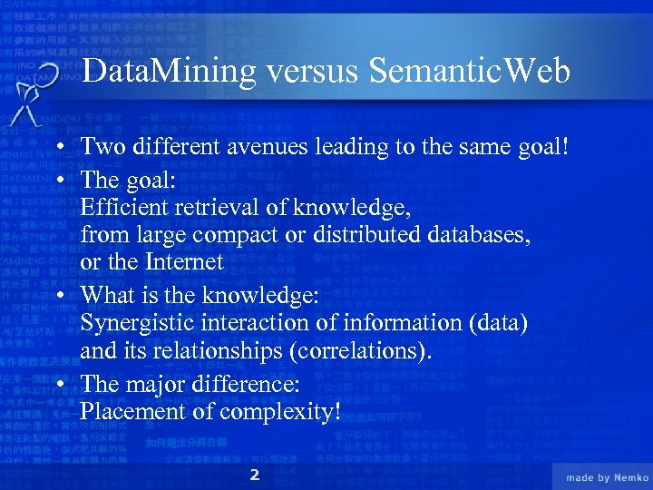 Data. Mining versus Semantic. Web • Two different avenues leading to the same goal!