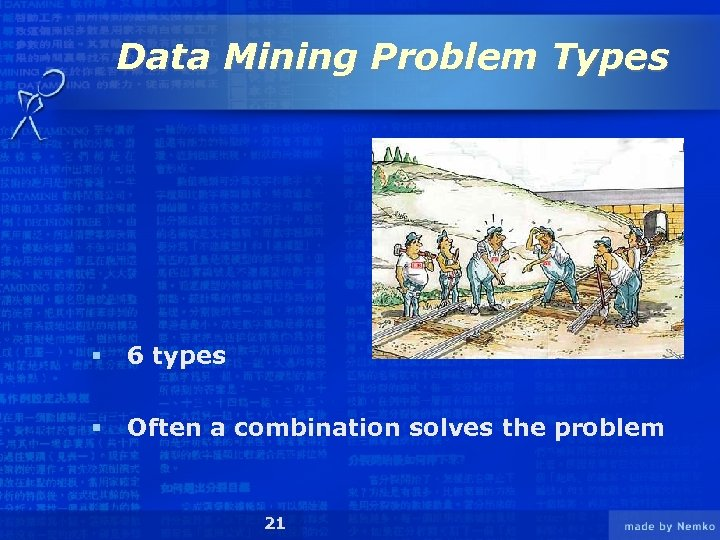 Data Mining Problem Types § 6 types § Often a combination solves the problem