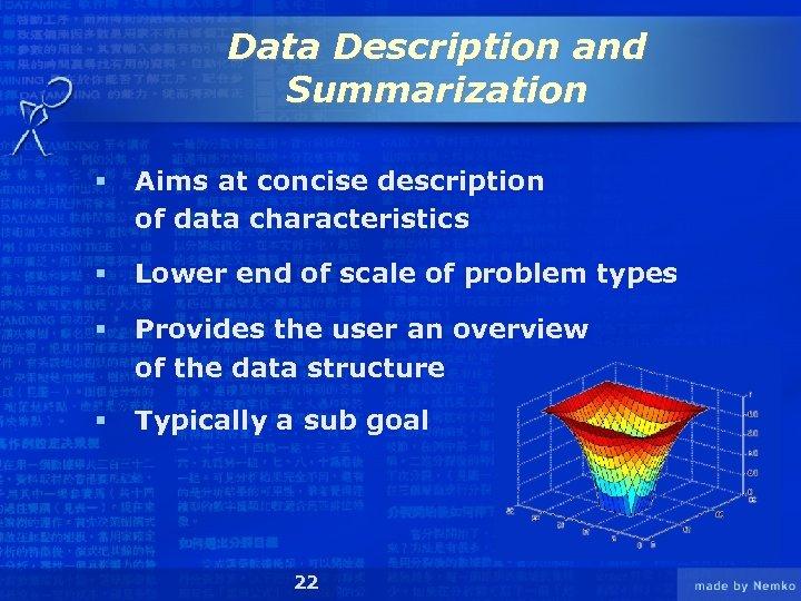 Data Description and Summarization § Aims at concise description of data characteristics § Lower