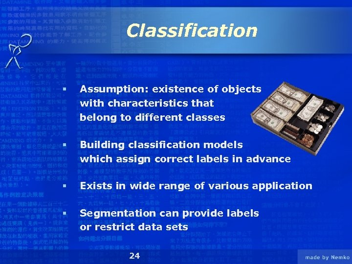 Classification § Assumption: existence of objects with characteristics that belong to different classes §