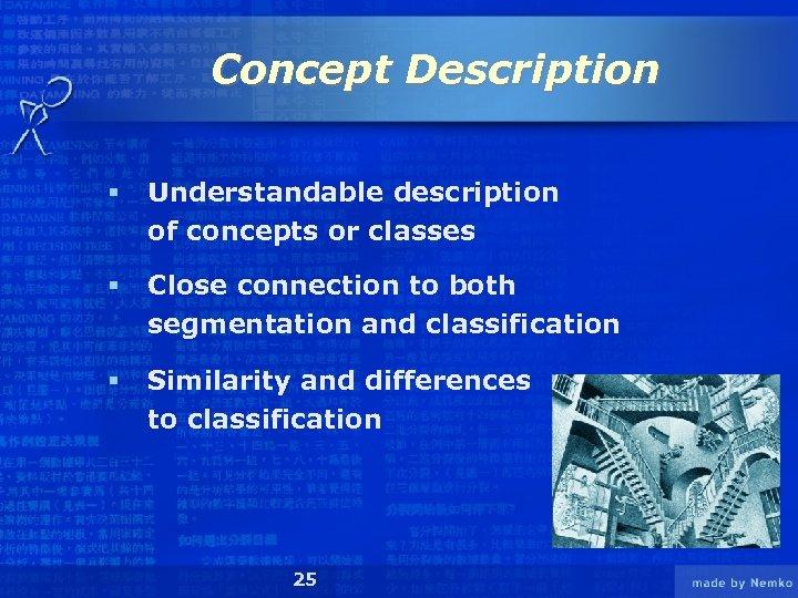 Concept Description § Understandable description of concepts or classes § Close connection to both