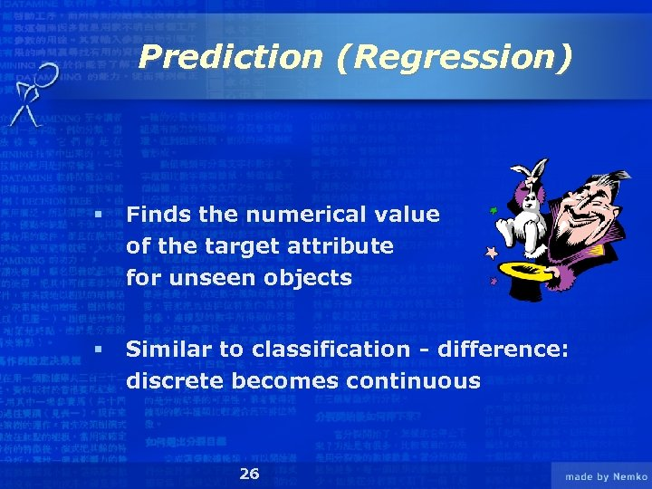 Prediction (Regression) § Finds the numerical value of the target attribute for unseen objects