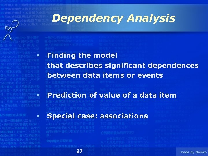 Dependency Analysis § Finding the model that describes significant dependences between data items or