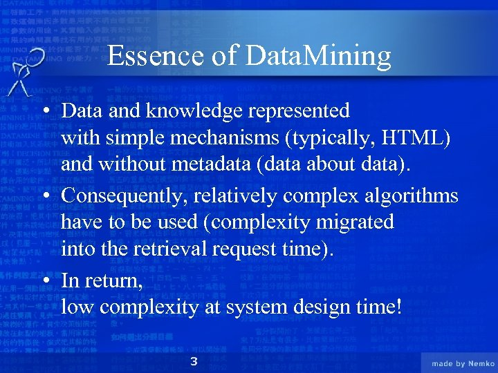 Essence of Data. Mining • Data and knowledge represented with simple mechanisms (typically, HTML)