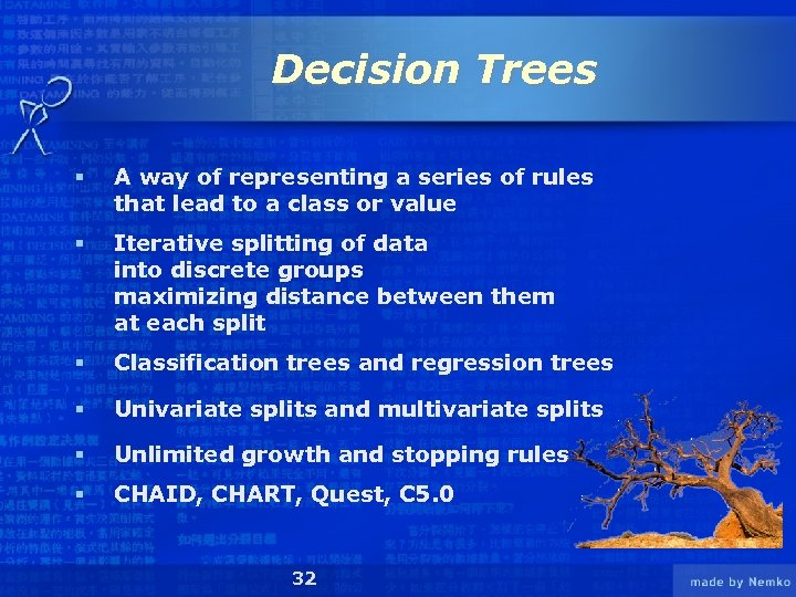 Decision Trees § A way of representing a series of rules that lead to