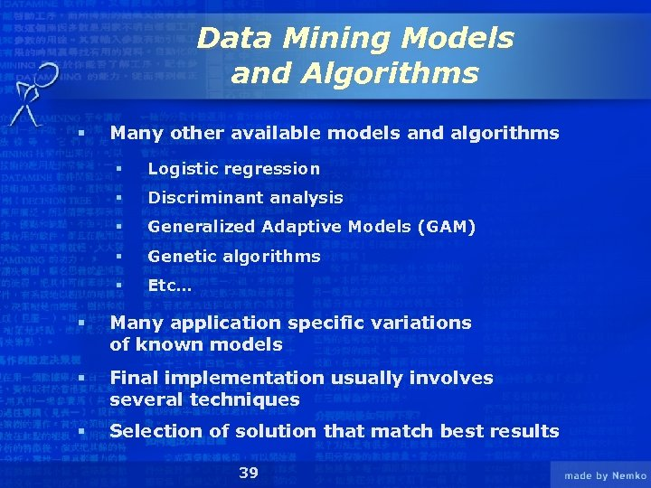 Data Mining Models and Algorithms § Many other available models and algorithms § Logistic