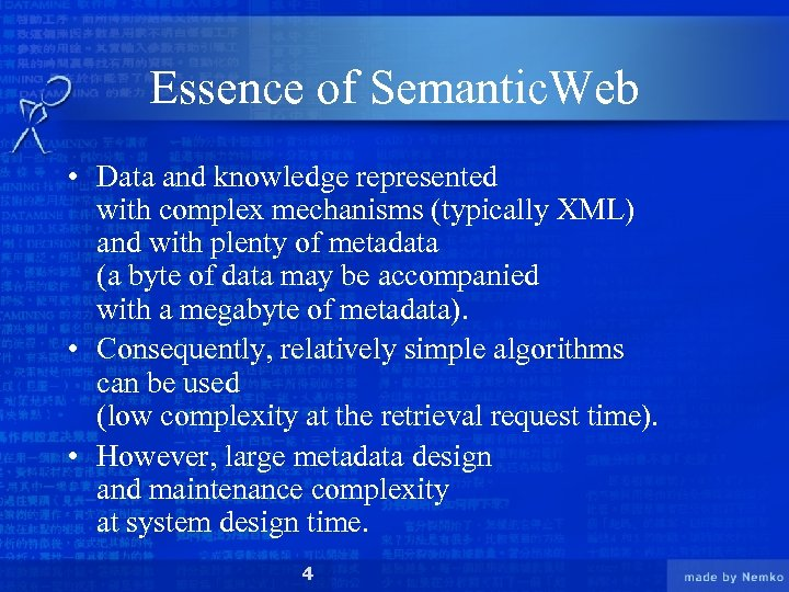 Essence of Semantic. Web • Data and knowledge represented with complex mechanisms (typically XML)