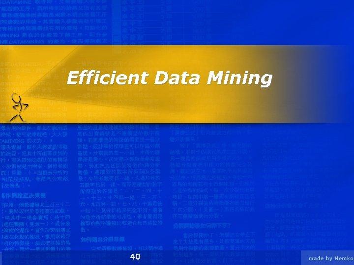 Efficient Data Mining 40