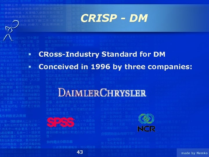 CRISP - DM § CRoss-Industry Standard for DM § Conceived in 1996 by three