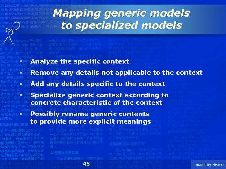 Mapping generic models to specialized models § Analyze the specific context § Remove any