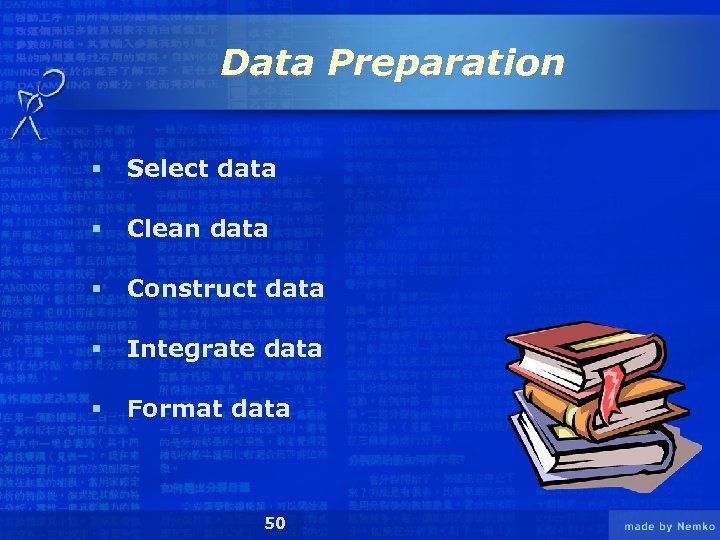 Data Preparation § Select data § Clean data § Construct data § Integrate data