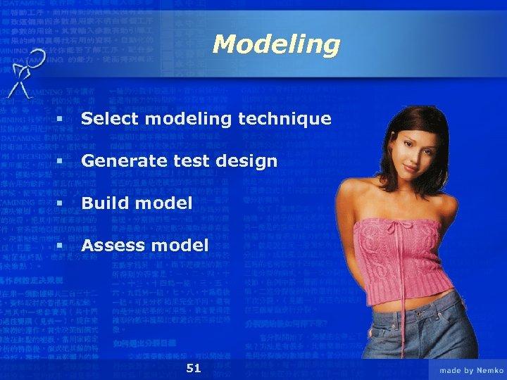 Modeling § Select modeling technique § Generate test design § Build model § Assess