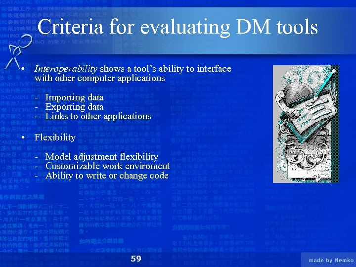 Criteria for evaluating DM tools • Interoperability shows a tool's ability to interface with