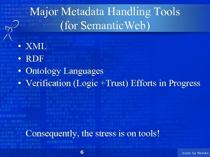 Major Metadata Handling Tools (for Semantic. Web) • • XML RDF Ontology Languages Verification