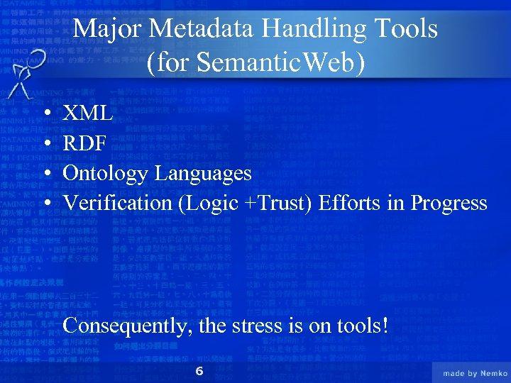 Major Metadata Handling Tools (for Semantic. Web) • • XML RDF Ontology Languages Verification