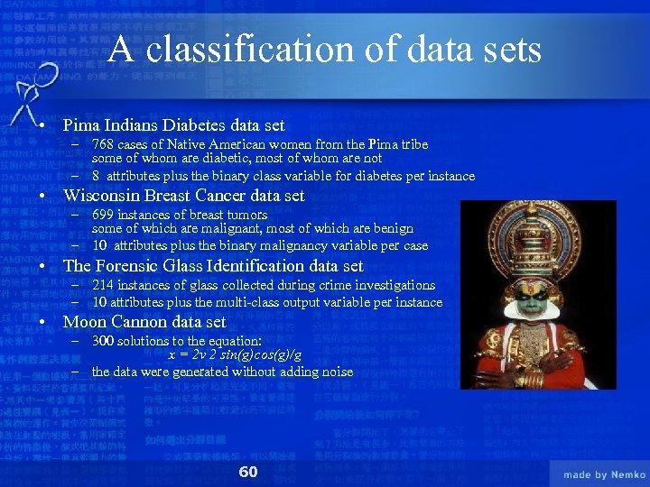 A classification of data sets • Pima Indians Diabetes data set – 768 cases
