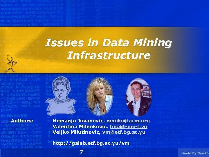 Issues in Data Mining Infrastructure Authors: Nemanja Jovanovic, nemko@acm. org Valentina Milenkovic, tina@eunet. yu