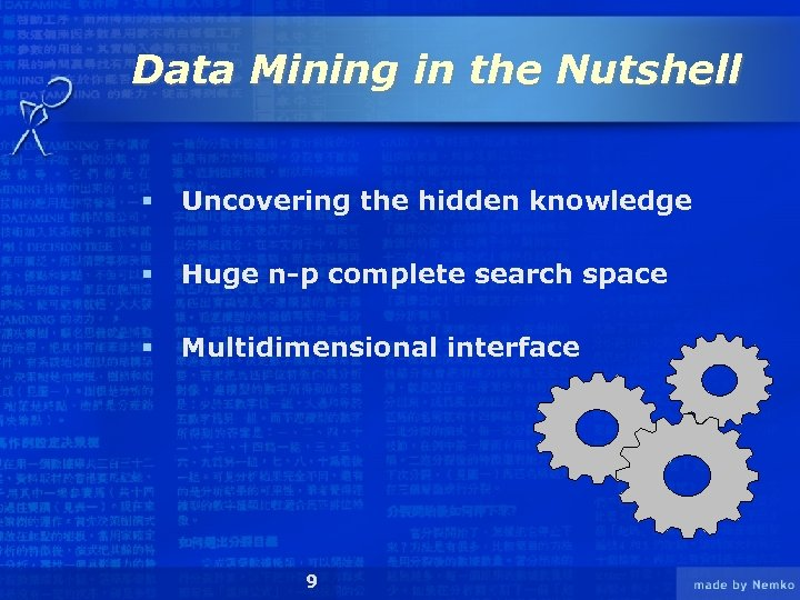 Data Mining in the Nutshell § Uncovering the hidden knowledge § Huge n-p complete