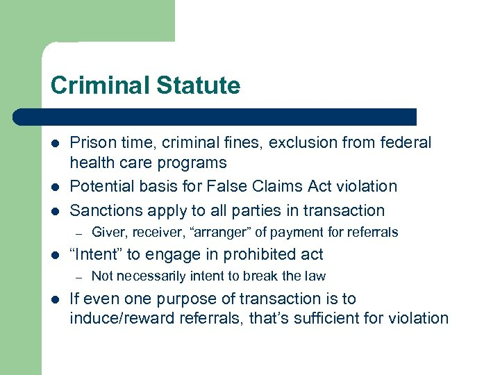 Criminal Statute l l l Prison time, criminal fines, exclusion from federal health care