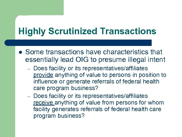 Highly Scrutinized Transactions l Some transactions have characteristics that essentially lead OIG to presume