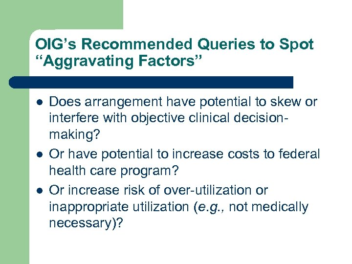 "OIG's Recommended Queries to Spot ""Aggravating Factors"" l l l Does arrangement have potential"