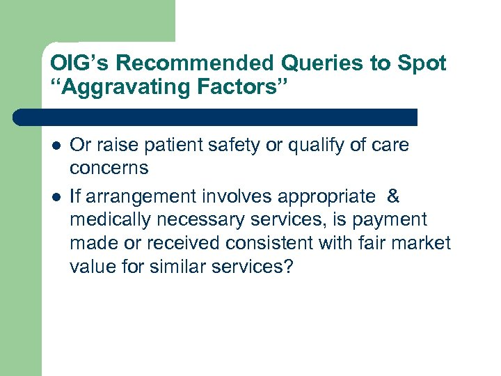 "OIG's Recommended Queries to Spot ""Aggravating Factors"" l l Or raise patient safety or"