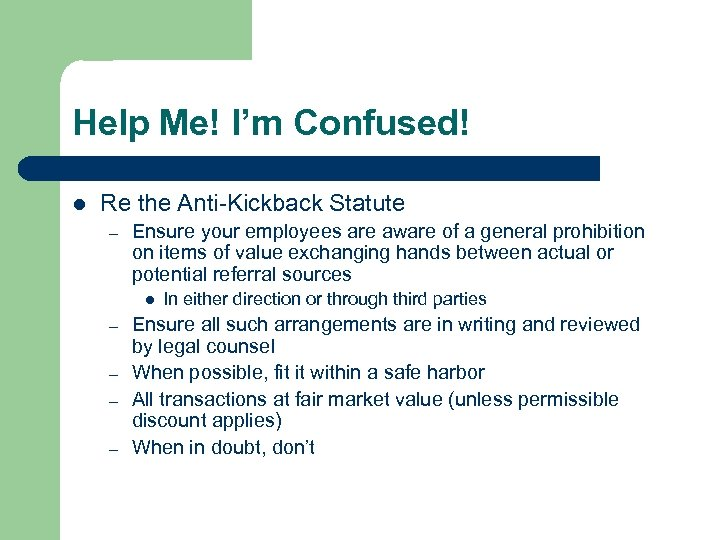 Help Me! I'm Confused! l Re the Anti-Kickback Statute – Ensure your employees are