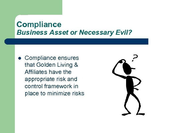 Compliance Business Asset or Necessary Evil? l Compliance ensures that Golden Living & Affiliates