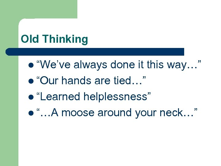 "Old Thinking l ""We've always done it this way…"" l ""Our hands are tied…"""