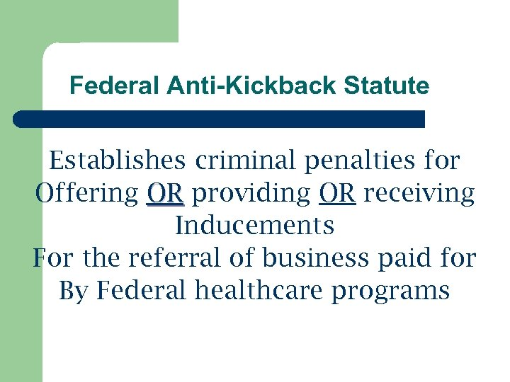 Federal Anti-Kickback Statute Establishes criminal penalties for Offering OR providing OR receiving Inducements For