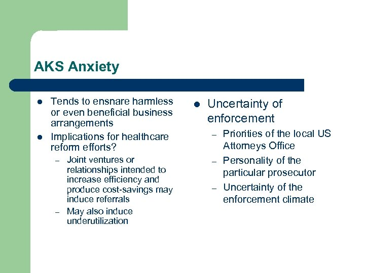 AKS Anxiety l l Tends to ensnare harmless or even beneficial business arrangements Implications