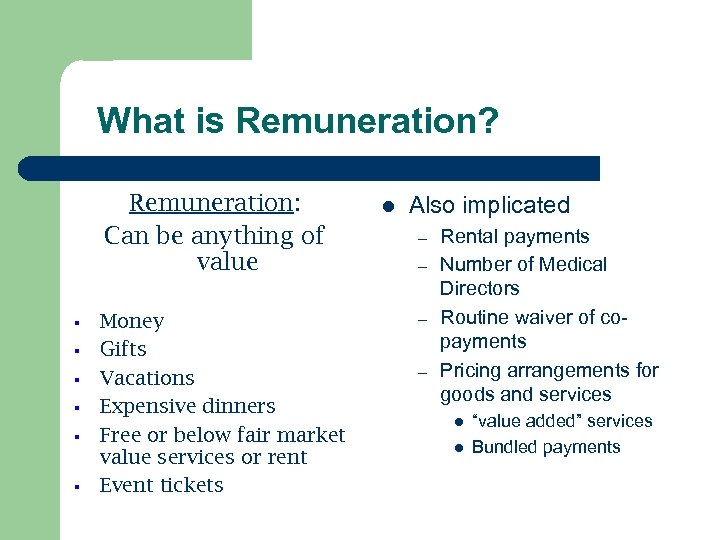 What is Remuneration? Remuneration: Can be anything of value Money Gifts Vacations Expensive dinners