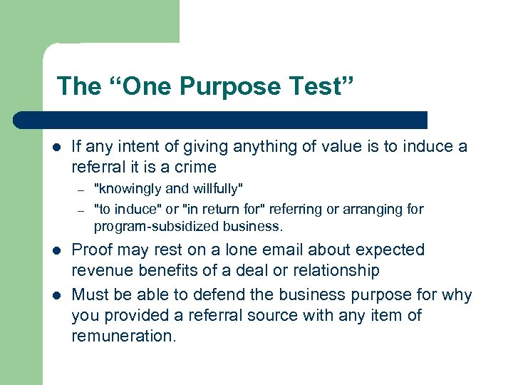 "The ""One Purpose Test"" l If any intent of giving anything of value is"