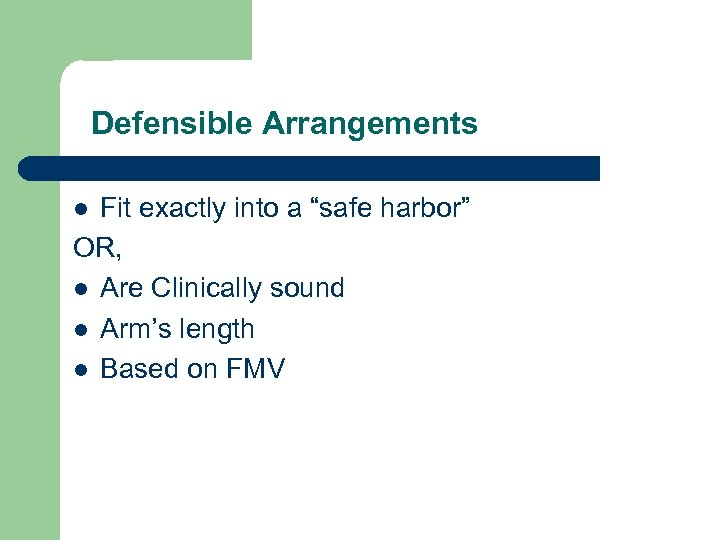 "Defensible Arrangements Fit exactly into a ""safe harbor"" OR, l Are Clinically sound l"