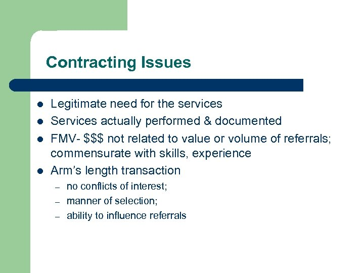 Contracting Issues l l Legitimate need for the services Services actually performed & documented