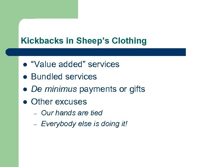 "Kickbacks in Sheep's Clothing l l ""Value added"" services Bundled services De minimus payments"