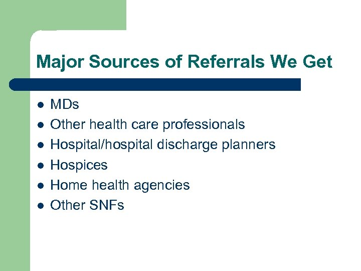 Major Sources of Referrals We Get l l l MDs Other health care professionals